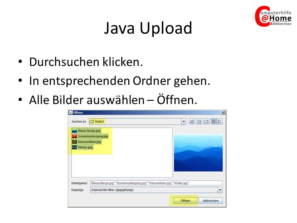 Java Upload Durchsuchen klicken. In entsprechenden Ordner gehen.