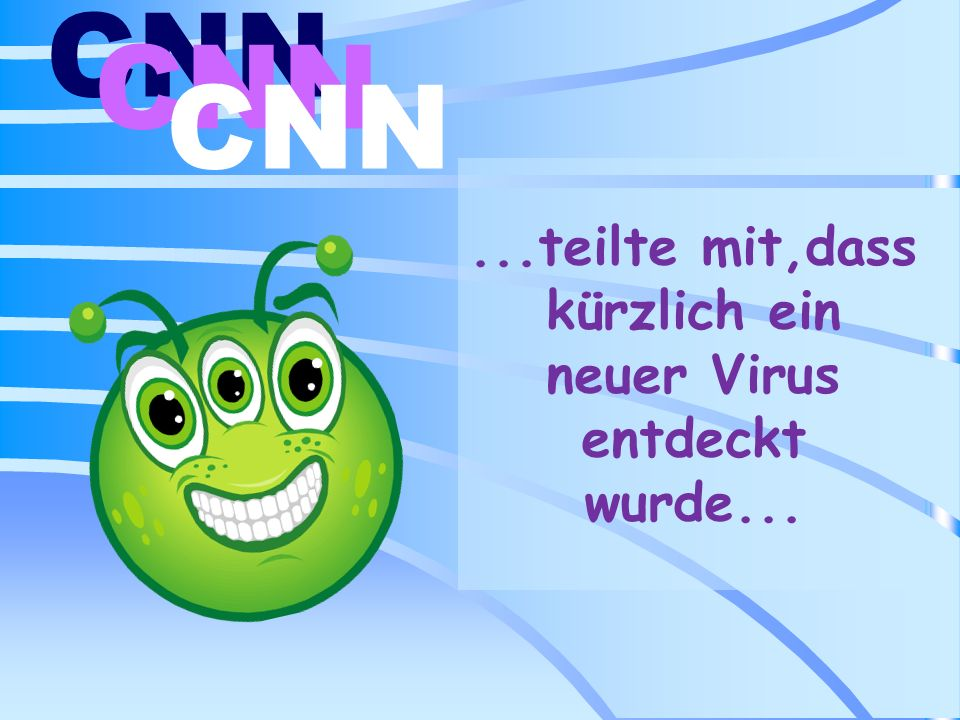 ...teilte mit,dass kürzlich ein neuer Virus entdeckt wurde...