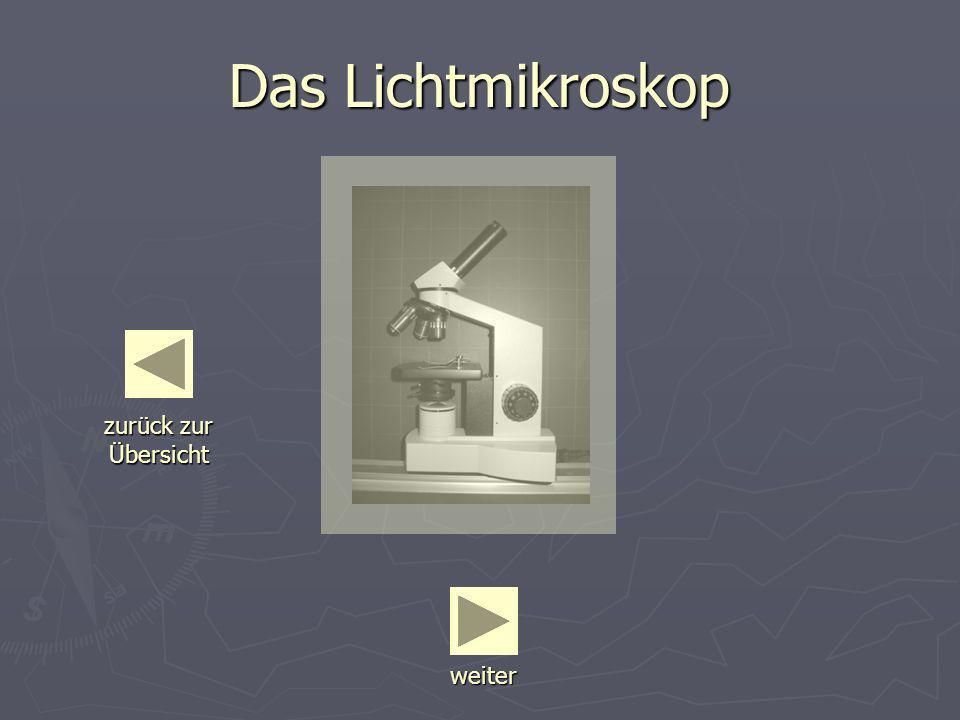 Das Lichtmikroskop zurück zur Übersicht weiter