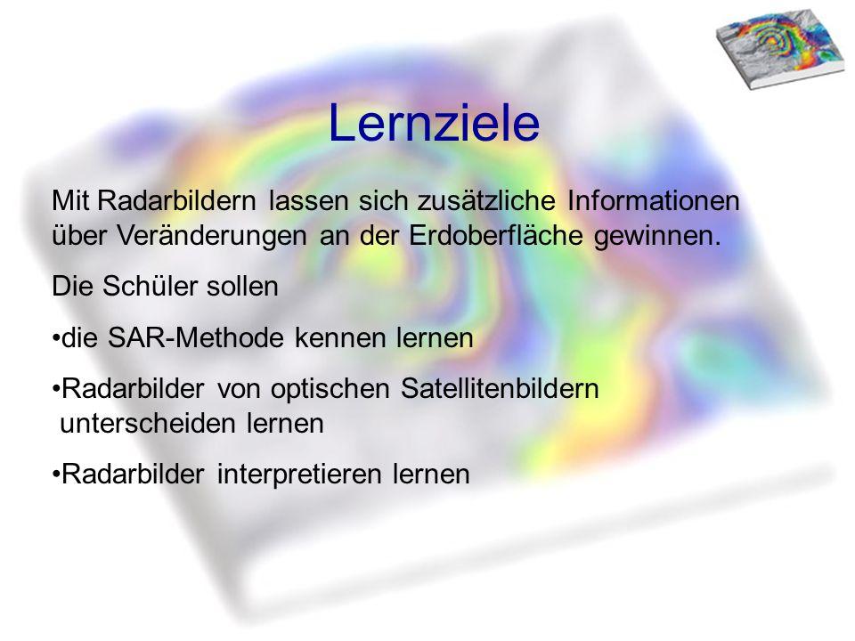 Lernziele Mit Radarbildern lassen sich zusätzliche Informationen über Veränderungen an der Erdoberfläche gewinnen.