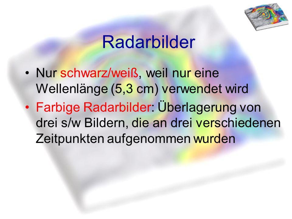Radarbilder Nur schwarz/weiß, weil nur eine Wellenlänge (5,3 cm) verwendet wird.