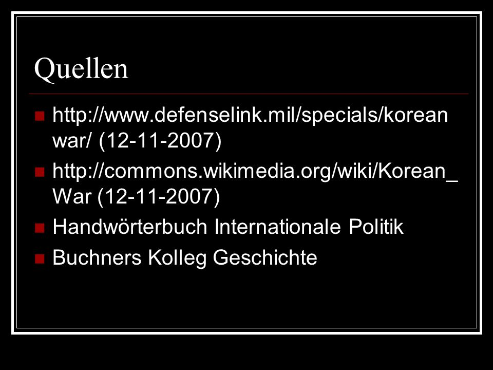 Quellen http://www.defenselink.mil/specials/koreanwar/ (12-11-2007)