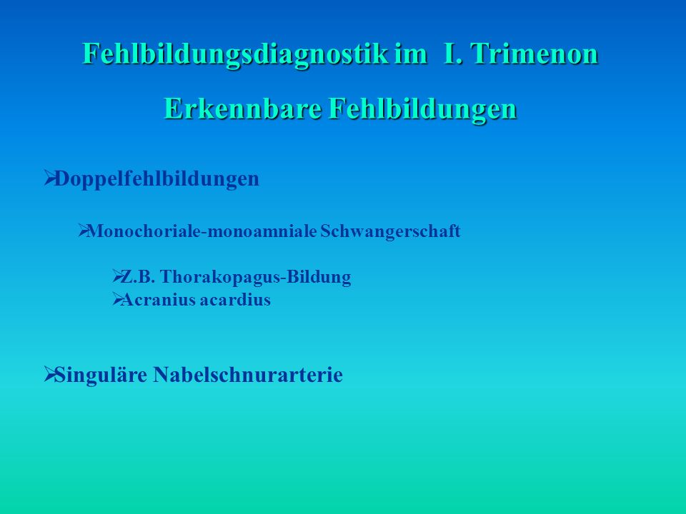Fehlbildungsdiagnostik im I. Trimenon Erkennbare Fehlbildungen