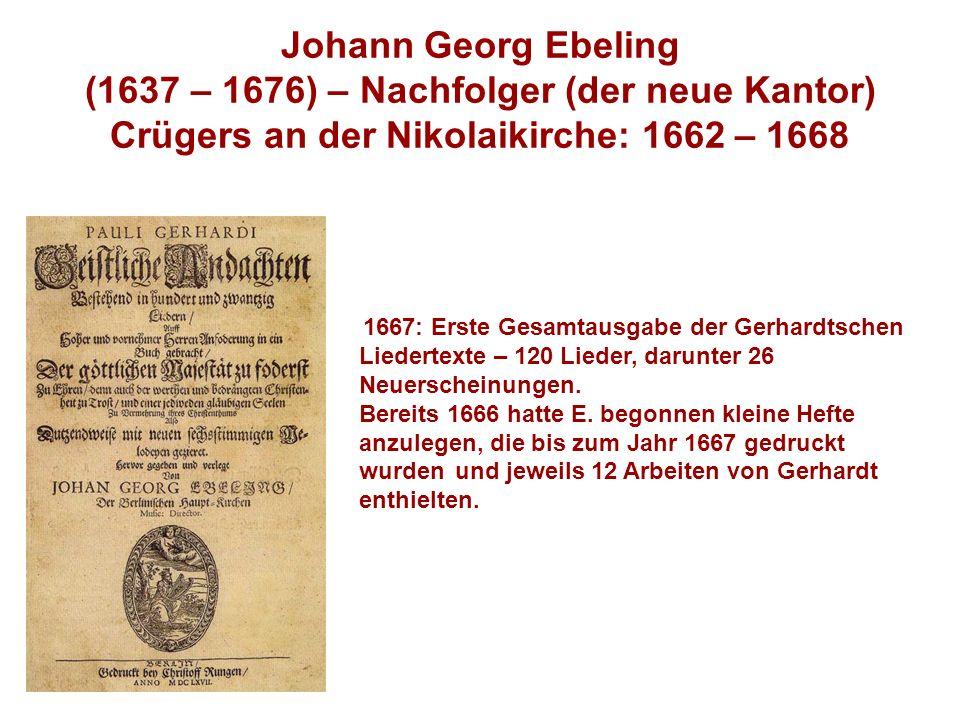 Johann Georg Ebeling (1637 – 1676) – Nachfolger (der neue Kantor) Crügers an der Nikolaikirche: 1662 – 1668