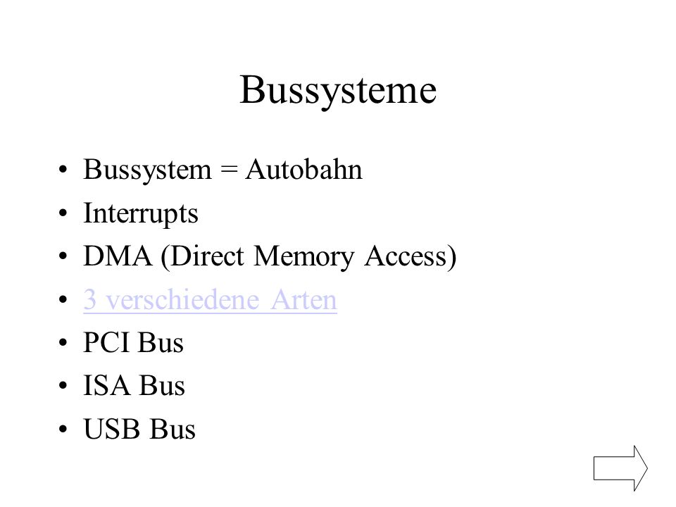 Bussysteme Bussystem = Autobahn Interrupts DMA (Direct Memory Access)