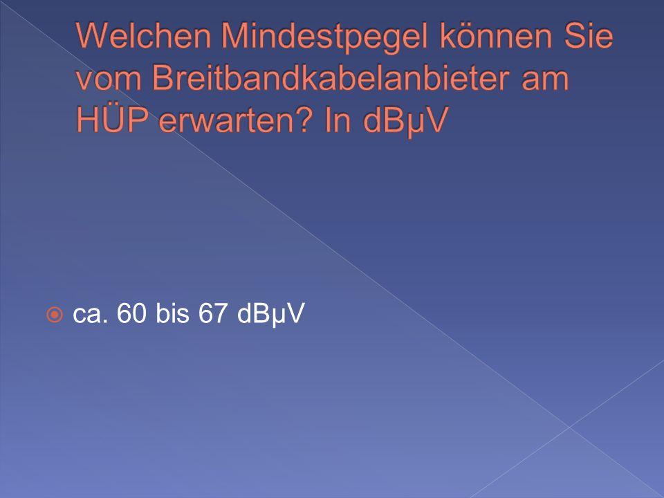 Welchen Mindestpegel können Sie vom Breitbandkabelanbieter am HÜP erwarten In dBµV