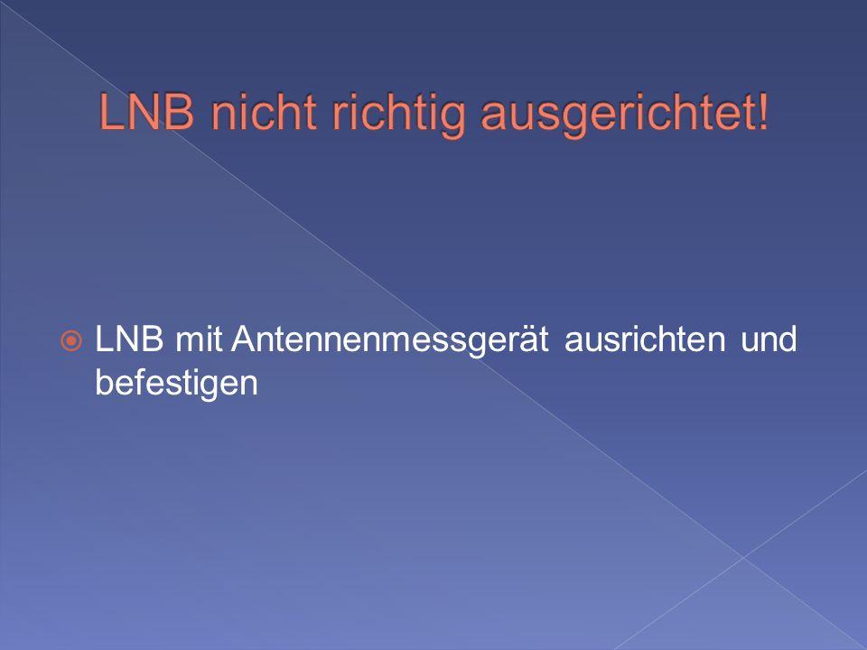 LNB nicht richtig ausgerichtet!