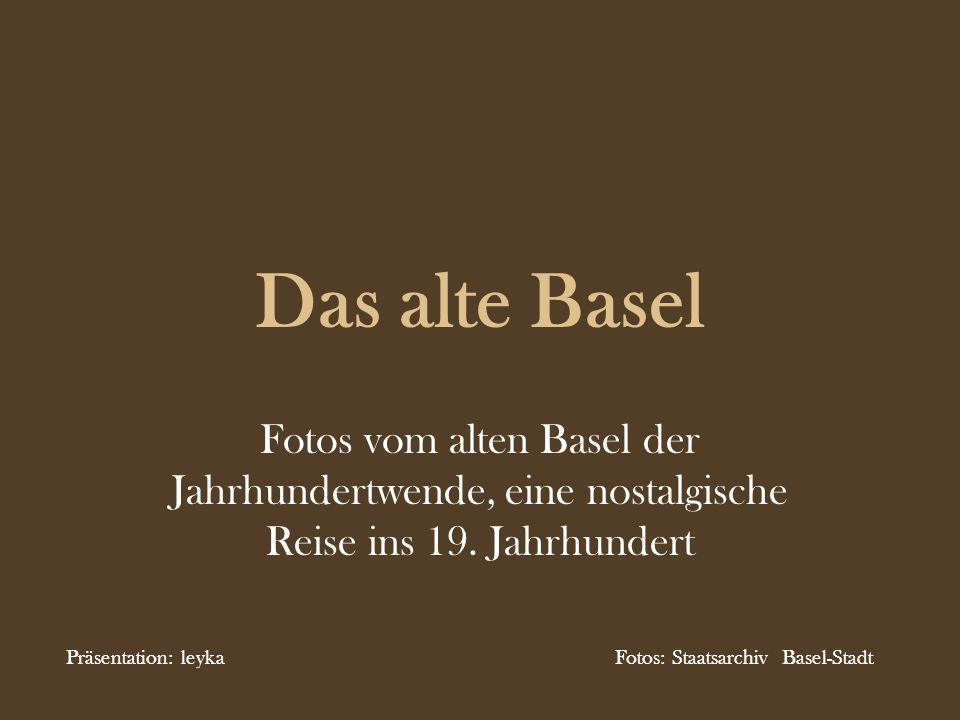 Das alte Basel Fotos vom alten Basel der Jahrhundertwende, eine nostalgische Reise ins 19. Jahrhundert.