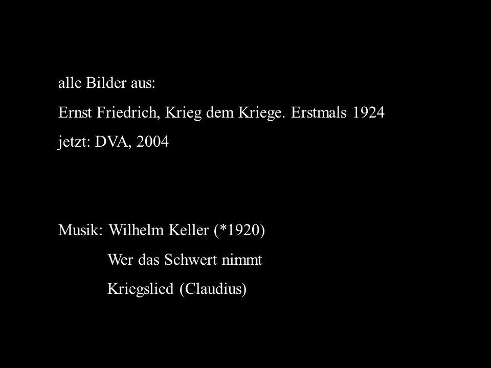 alle Bilder aus: Ernst Friedrich, Krieg dem Kriege. Erstmals 1924. jetzt: DVA, 2004. Musik: Wilhelm Keller (*1920)