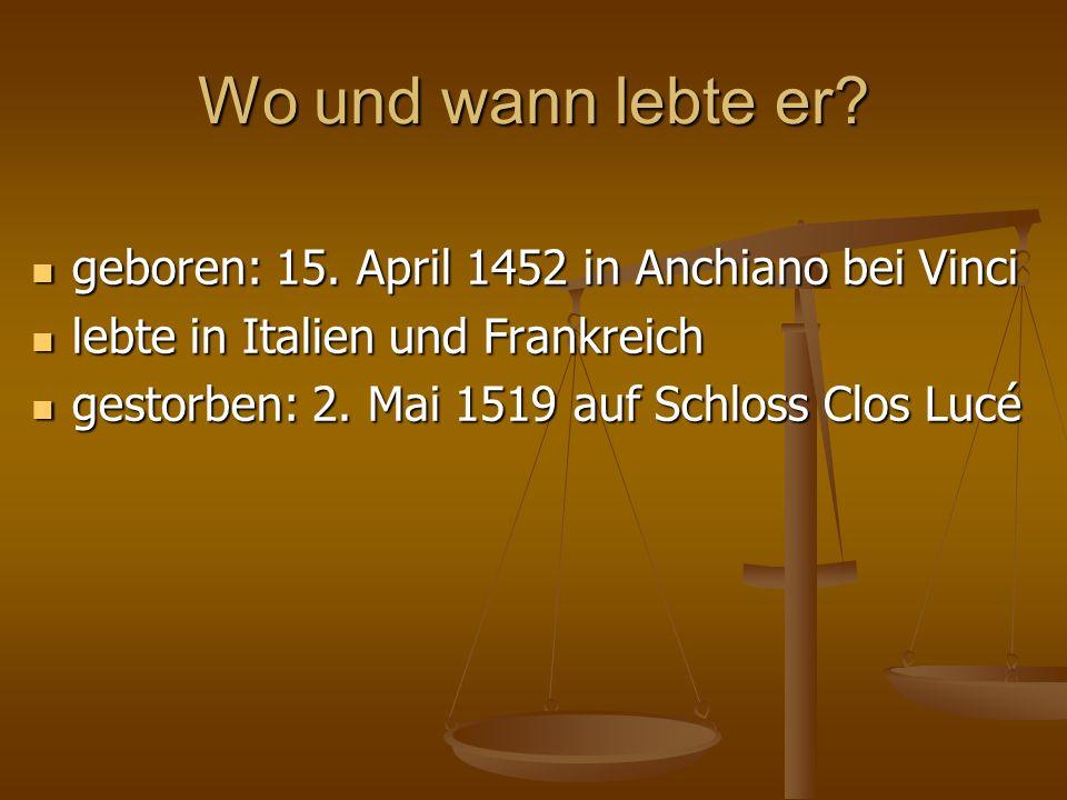 Wo und wann lebte er geboren: 15. April 1452 in Anchiano bei Vinci