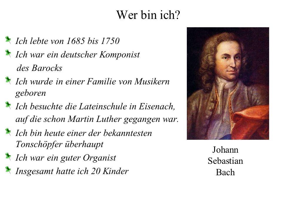 Wer bin ich Ich lebte von 1685 bis 1750
