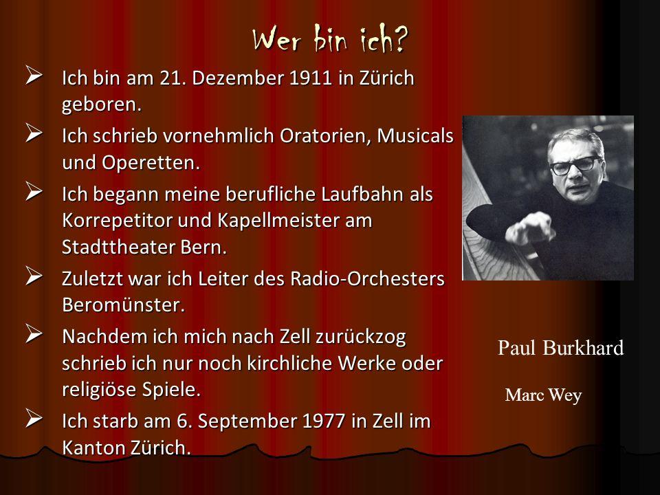 Wer bin ich Ich bin am 21. Dezember 1911 in Zürich geboren.