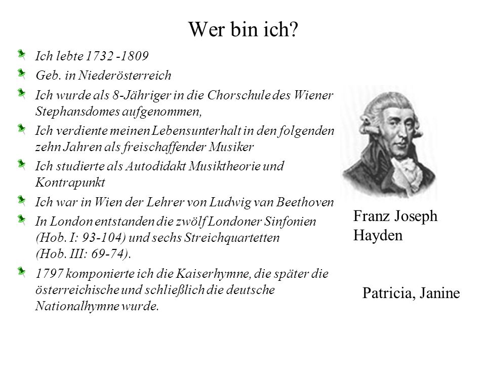 Wer bin ich Franz Joseph Hayden Patricia, Janine Ich lebte 1732 -1809