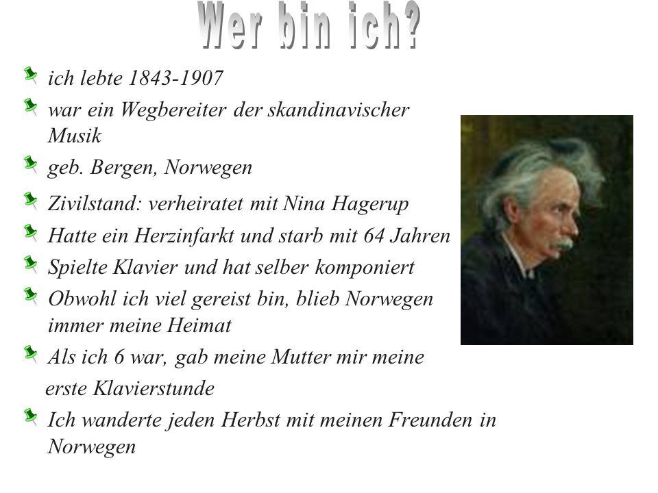 Wer bin ich ich lebte 1843-1907. war ein Wegbereiter der skandinavischer Musik. geb. Bergen, Norwegen.