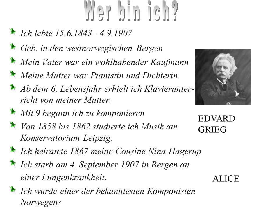 Wer bin ich Ich lebte 15.6.1843 - 4.9.1907. Geb. in den westnorwegischen Bergen. Mein Vater war ein wohlhabender Kaufmann.