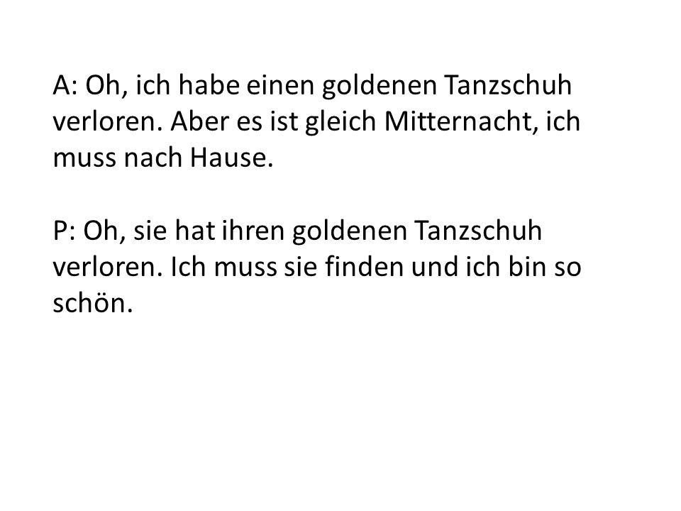 A: Oh, ich habe einen goldenen Tanzschuh verloren