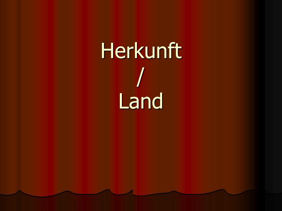 Herkunft / Land
