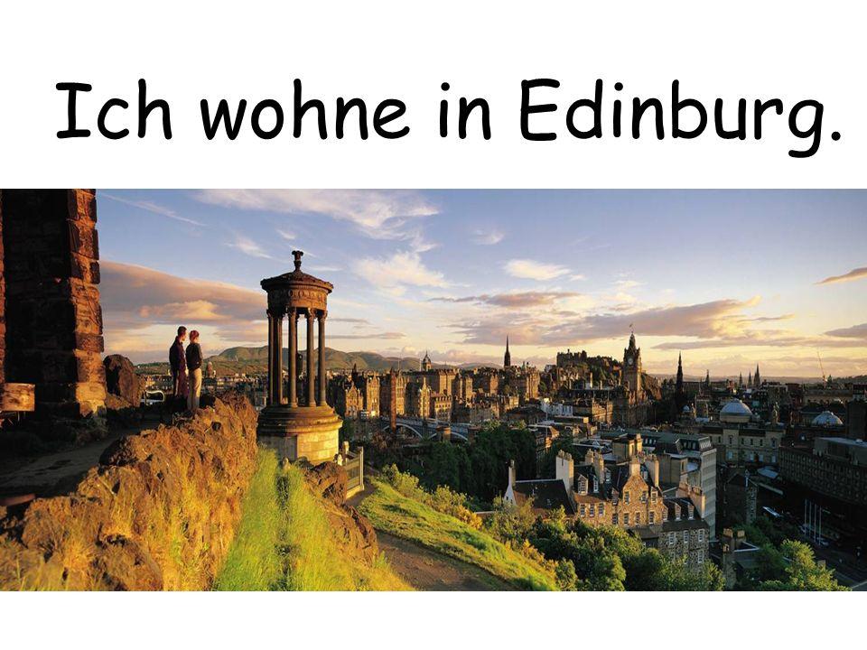 Ich wohne in Edinburg.