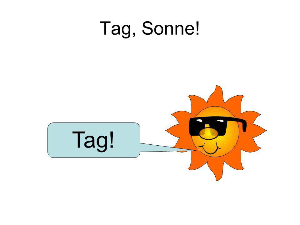 Tag, Sonne! Tag!