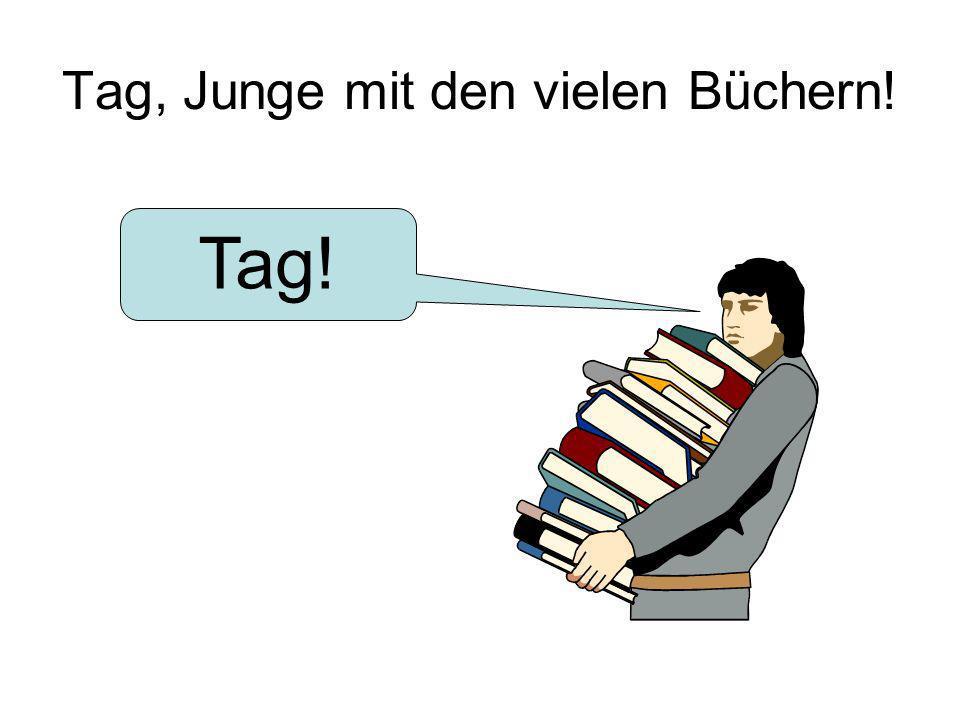 Tag, Junge mit den vielen Büchern!