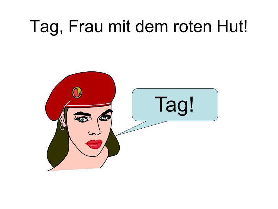 Tag, Frau mit dem roten Hut!