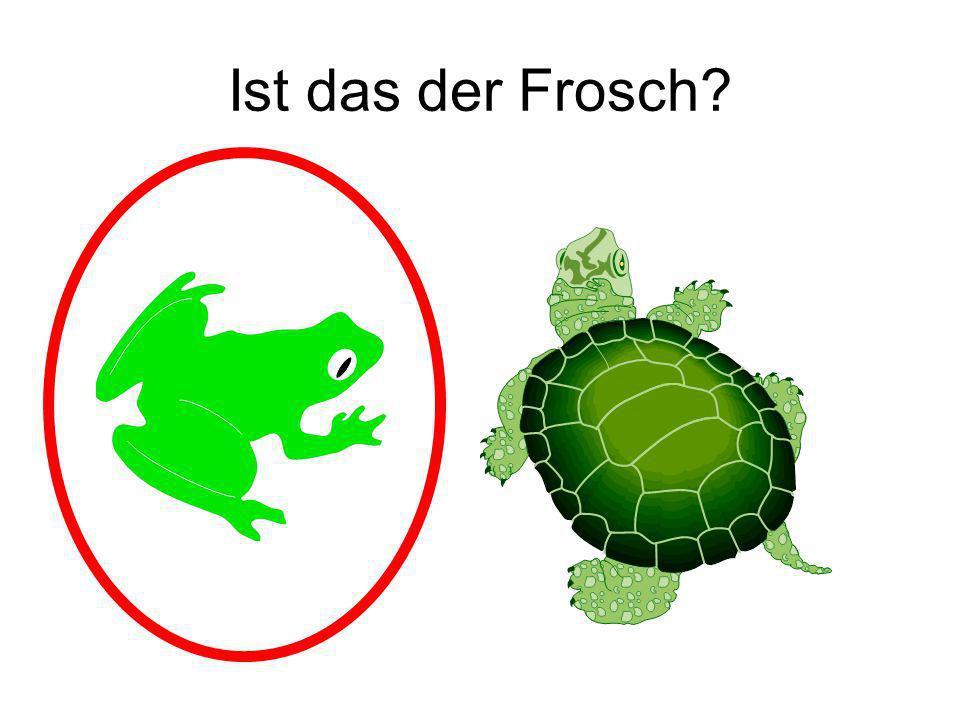Ist das der Frosch Ja!
