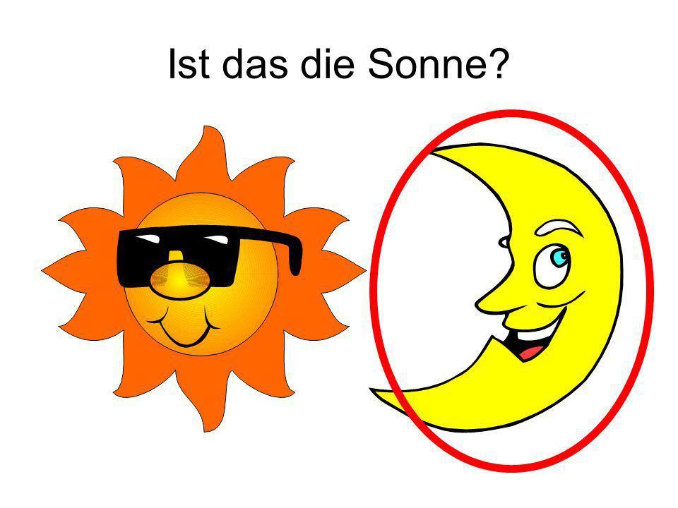 Ist das die Sonne Nein!
