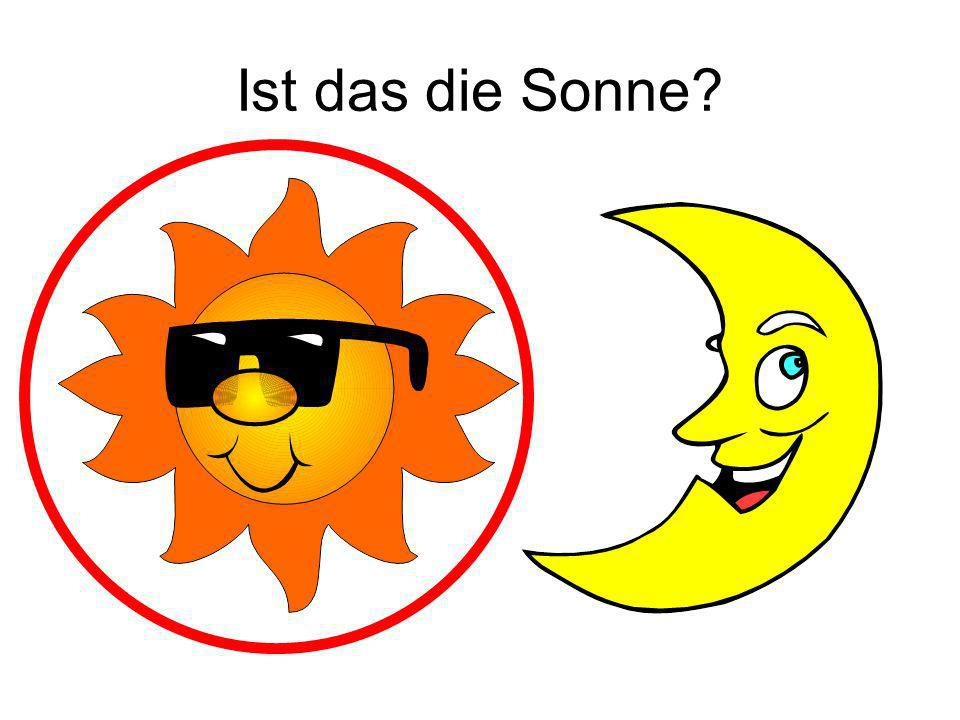 Ist das die Sonne Ja!