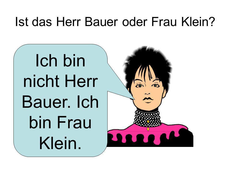 Ist das Herr Bauer oder Frau Klein