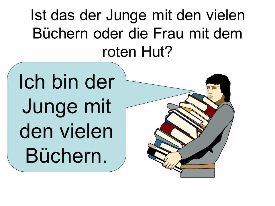 Ich bin der Junge mit den vielen Büchern.