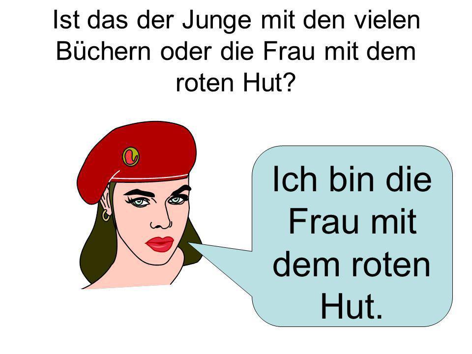 Ich bin die Frau mit dem roten Hut.