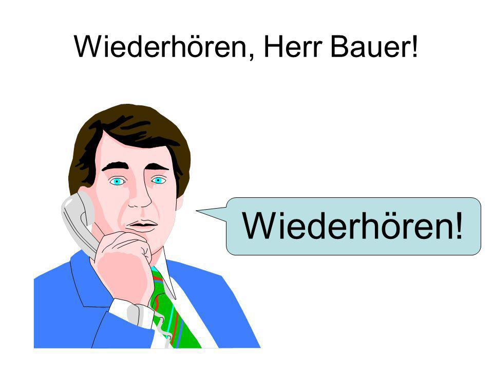 Wiederhören, Herr Bauer!