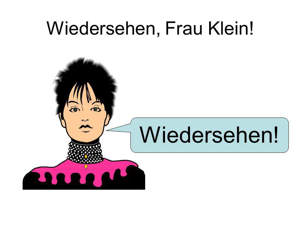 Wiedersehen, Frau Klein!
