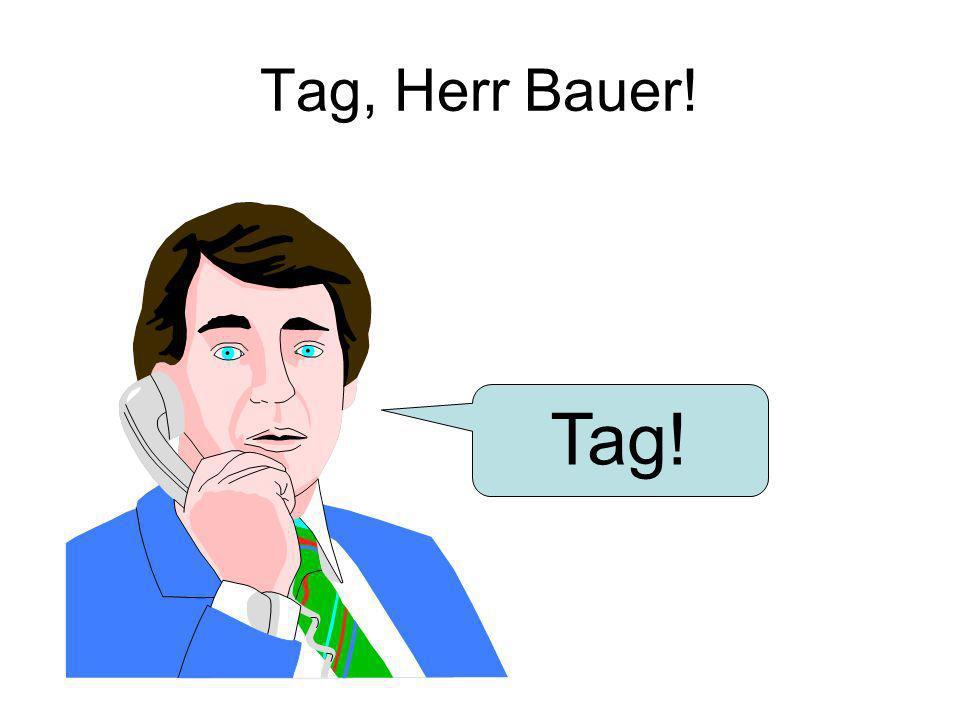 Tag, Herr Bauer! Tag!