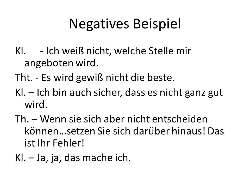 Negatives Beispiel Kl. - Ich weiß nicht, welche Stelle mir angeboten wird. Tht. - Es wird gewiß nicht die beste.