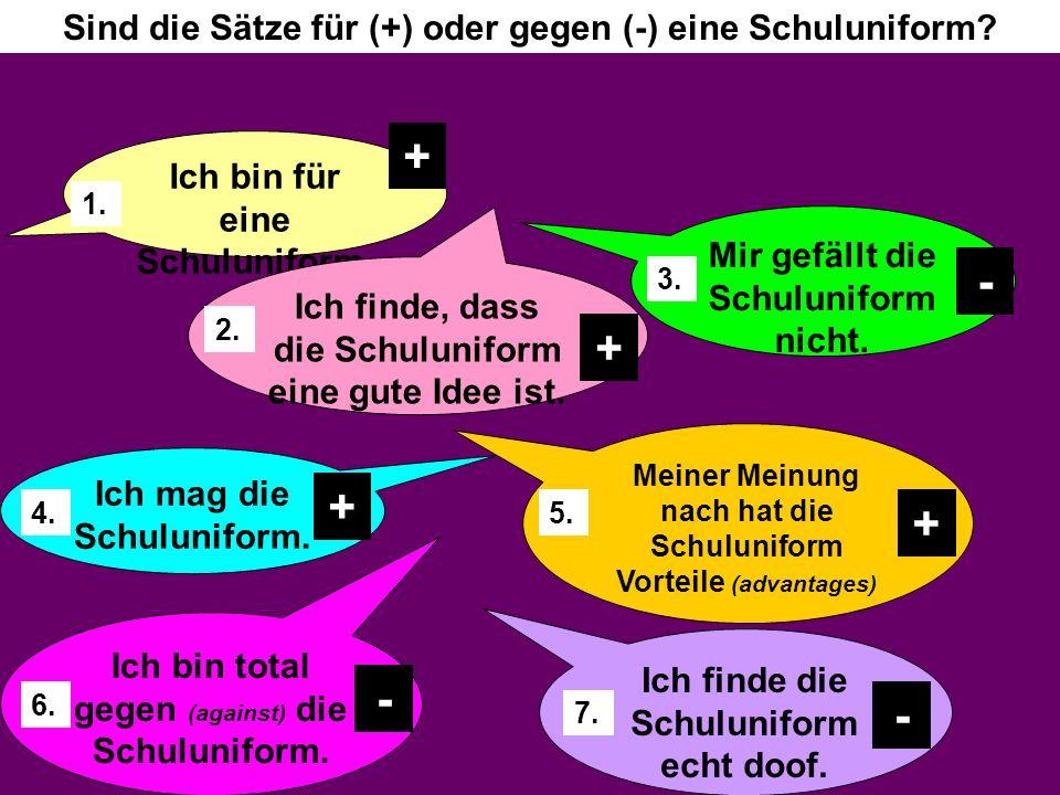 + - + + + - - Sind die Sätze für (+) oder gegen (-) eine Schuluniform