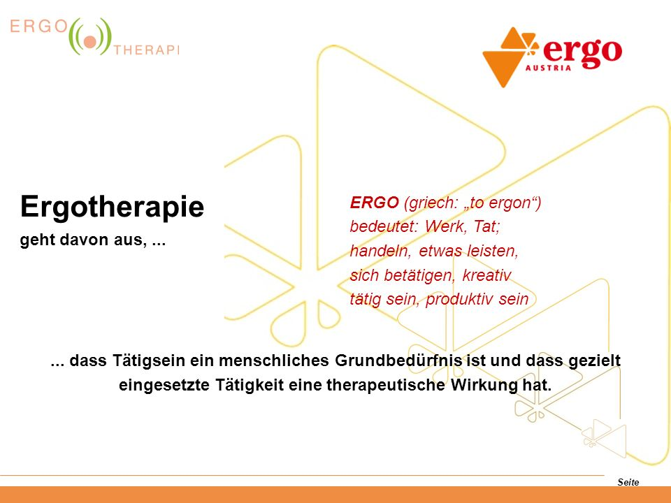"Ergotherapie ERGO (griech: ""to ergon ) bedeutet: Werk, Tat;"