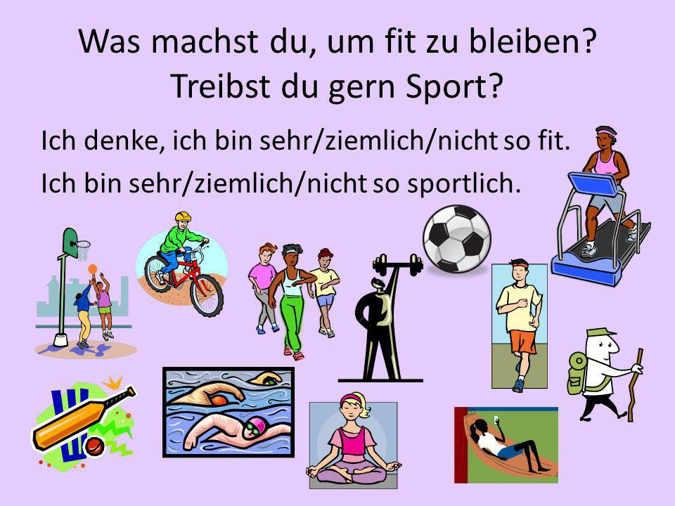 Was machst du, um fit zu bleiben Treibst du gern Sport