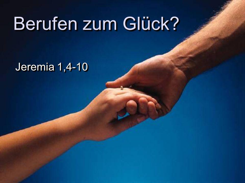 Berufen zum Glück Jeremia 1,4-10