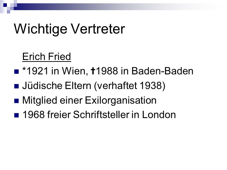 Wichtige Vertreter Erich Fried *1921 in Wien, ✝1988 in Baden-Baden