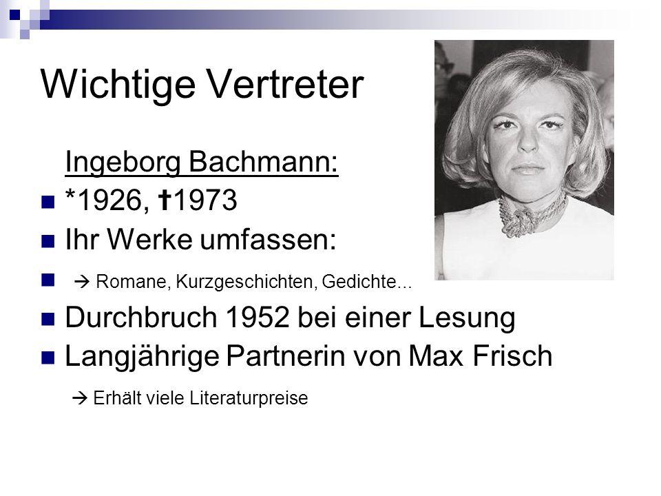 Wichtige Vertreter Ingeborg Bachmann: *1926, ✝1973 Ihr Werke umfassen: