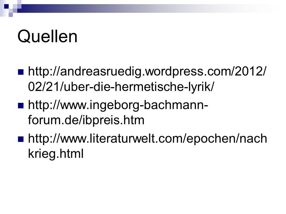 Quellen http://andreasruedig.wordpress.com/2012/02/21/uber-die-hermetische-lyrik/ http://www.ingeborg-bachmann-forum.de/ibpreis.htm.