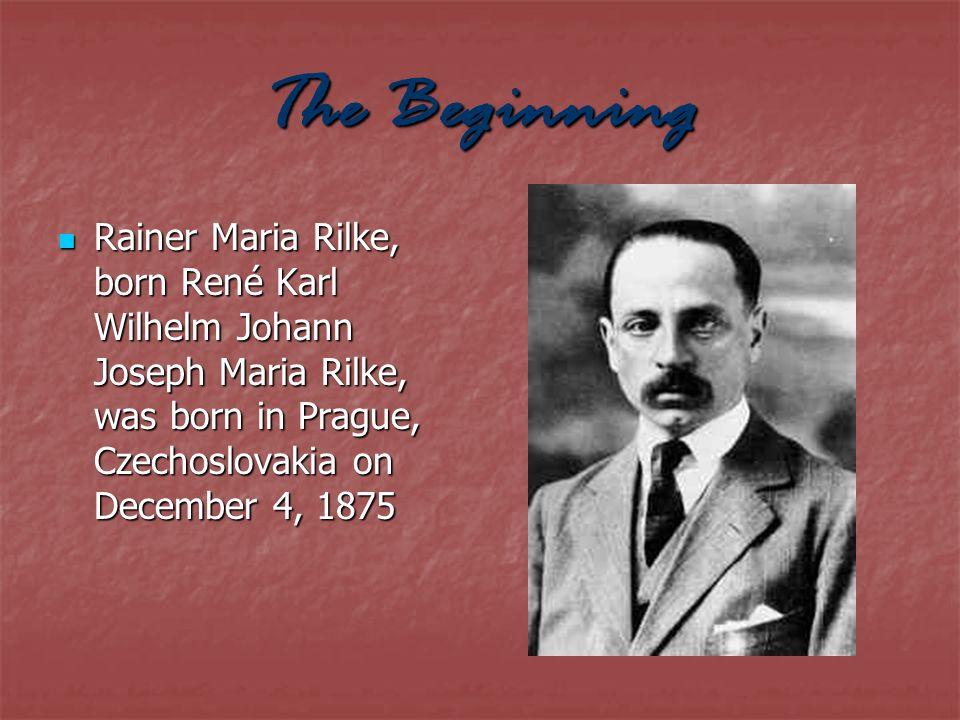 The Beginning Rainer Maria Rilke, born René Karl Wilhelm Johann Joseph Maria Rilke, was born in Prague, Czechoslovakia on December 4, 1875.