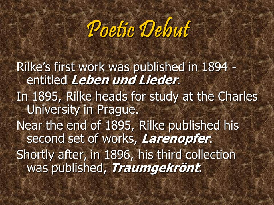 Poetic Debut Rilke's first work was published in 1894 -entitled Leben und Lieder.