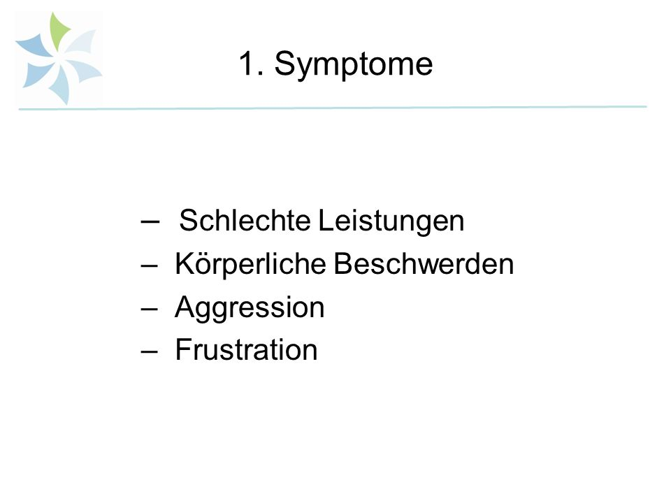 1. Symptome Schlechte Leistungen Körperliche Beschwerden Aggression