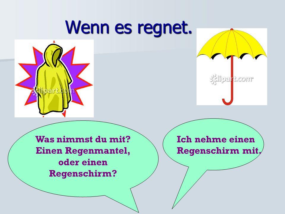 Einen Regenmantel, oder einen Regenschirm