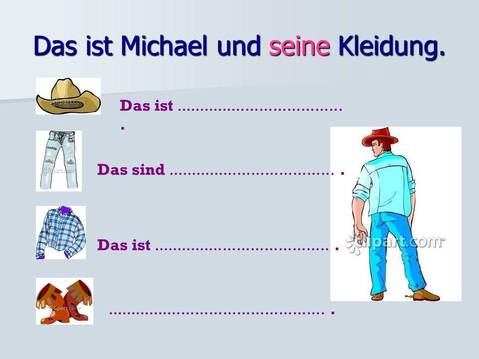 Das ist Michael und seine Kleidung.