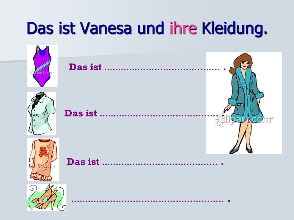 Das ist Vanesa und ihre Kleidung.