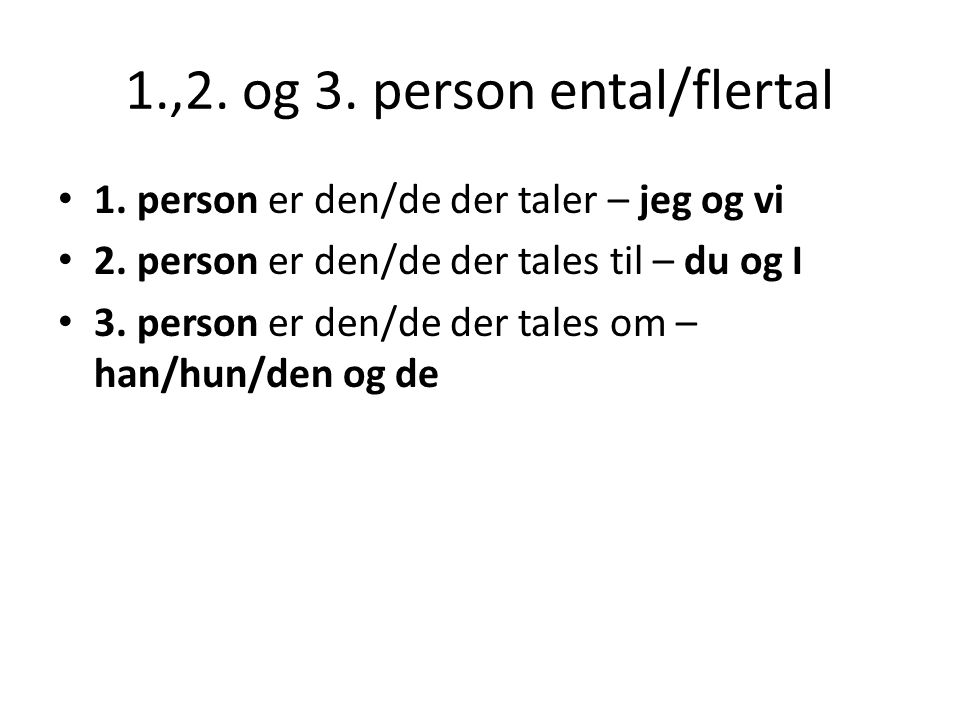 1.,2. og 3. person ental/flertal