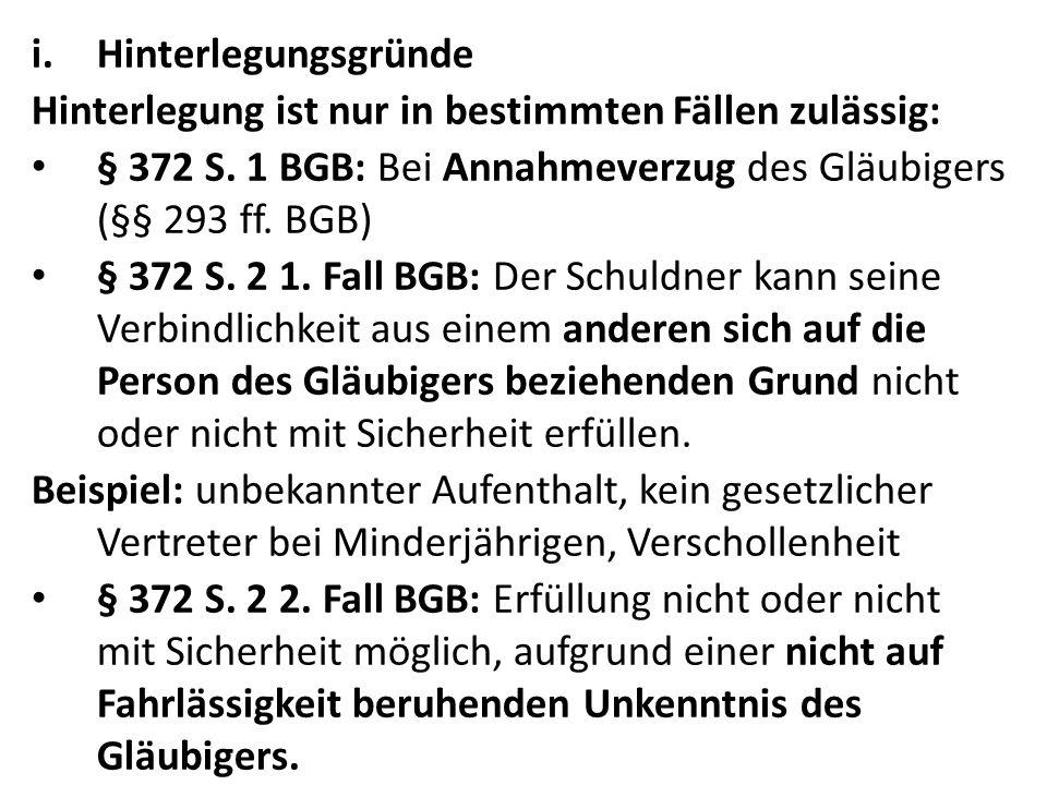 Hinterlegungsgründe Hinterlegung ist nur in bestimmten Fällen zulässig: § 372 S. 1 BGB: Bei Annahmeverzug des Gläubigers (§§ 293 ff. BGB)